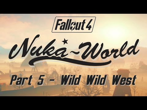 Fallout 4: Nuka World - Part 5 - Wild Wild West