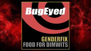 GenderFix - Food For Dimwits (bonus bites)  [Tech House] [BugEyed Records]