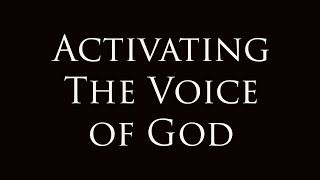 Activating the Voice of God