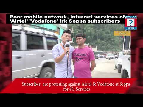 Poor Mobile Network, Internet Services Of 'Airtel' 'Vodafone' Irk Seppa Subscribers