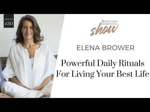 30: Elena Brower On Powerful Daily Rituals For Living Your Best Life With Melissa Ambrosini
