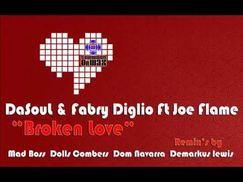 DaSouL  & Fabry Diglio Ft Joe Flame Broken Love Mad Boss Dream Dub