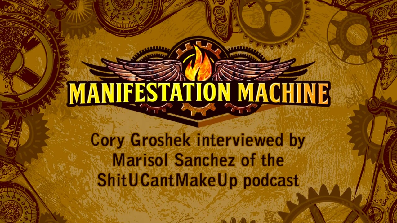 Manifestation Machine S Cory Groshek Interviewed On The Shitucantmakeup Podcast